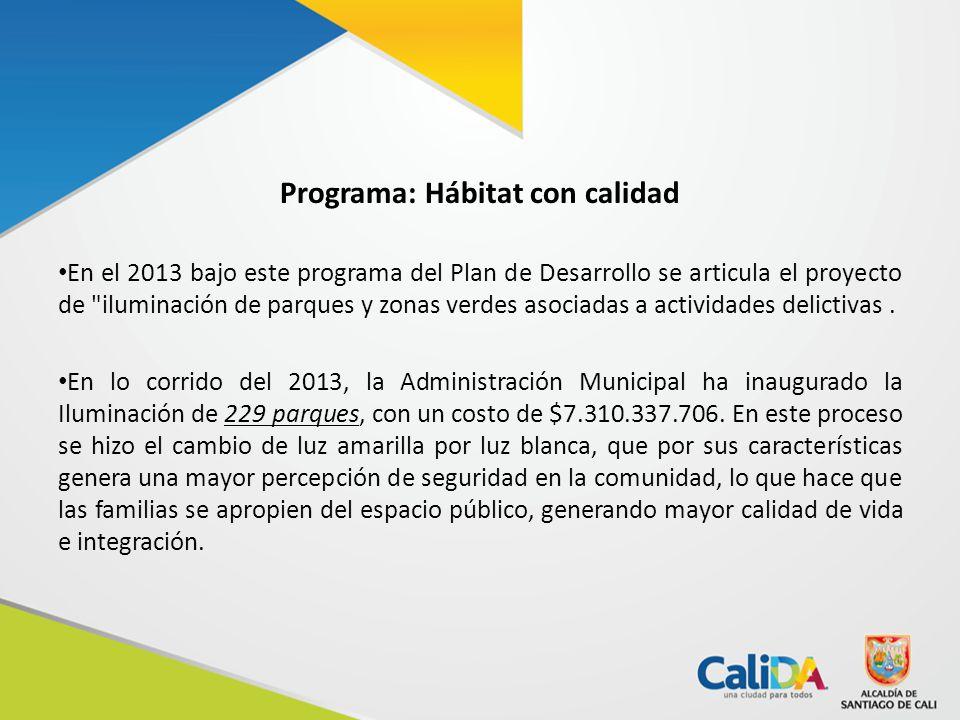 Programa: Hábitat con calidad En el 2013 bajo este programa del Plan de Desarrollo se articula el proyecto de iluminación de parques y zonas verdes asociadas a actividades delictivas.