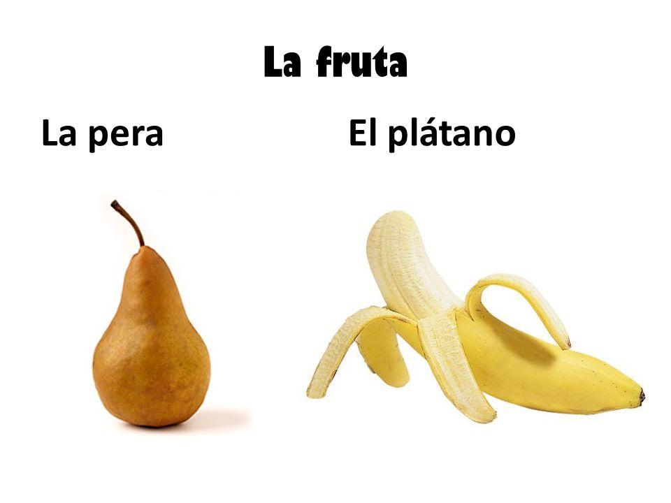 La fruta La peraEl plátano