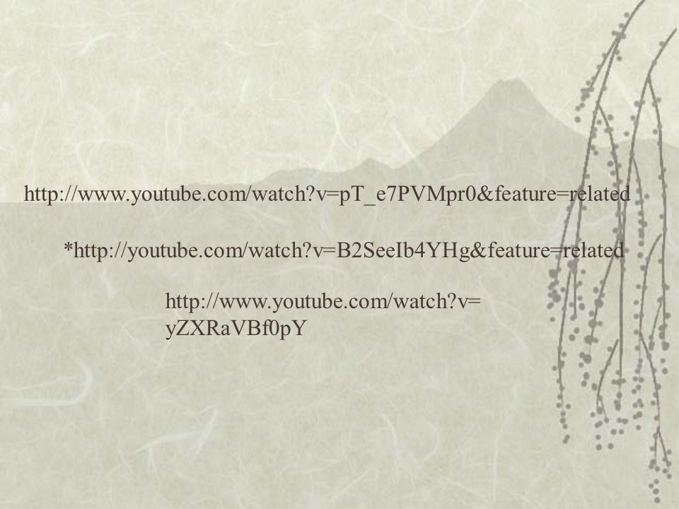 *http://youtube.com/watch v=B2SeeIb4YHg&feature=related http://www.youtube.com/watch v=pT_e7PVMpr0&feature=related http://www.youtube.com/watch v= yZXRaVBf0pY