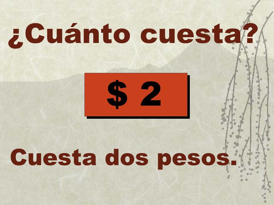 $ 2 Cuesta dos pesos. ¿Cuánto cuesta