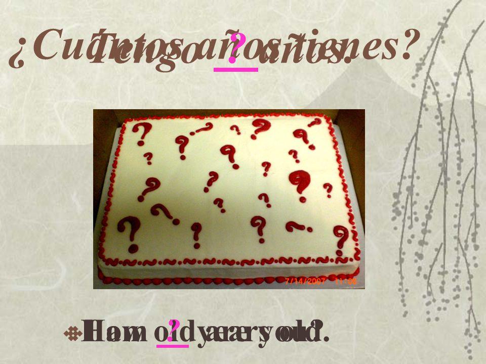 ¿Cuántos años tienes  How old are you Tengo años.  I am years old.