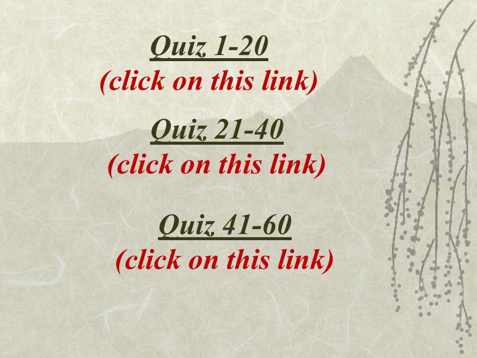 Quiz 1-20 (click on this link) Quiz 21-40 (click on this link) Quiz 41-60 (click on this link)