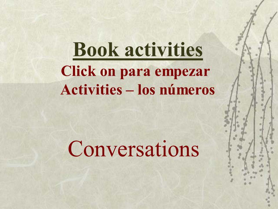 Conversations Book activities Click on para empezar Activities – los números