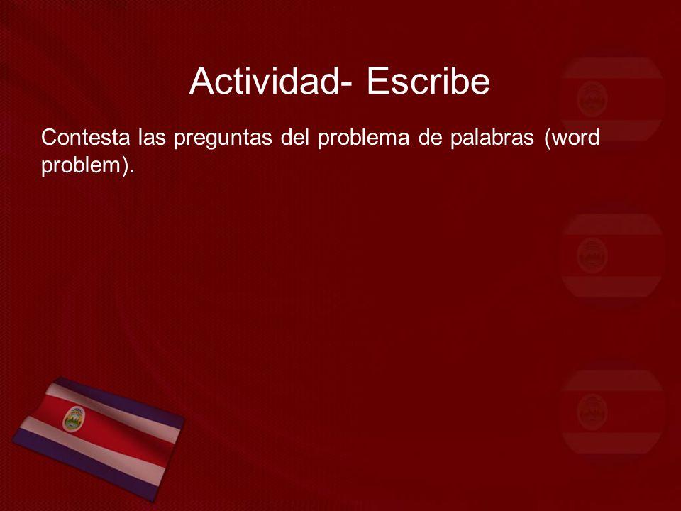 Actividad- Escribe Contesta las preguntas del problema de palabras (word problem).