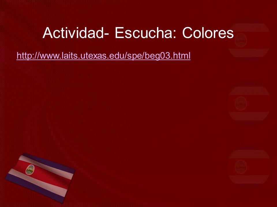 Actividad- Escucha: Colores http://www.laits.utexas.edu/spe/beg03.html