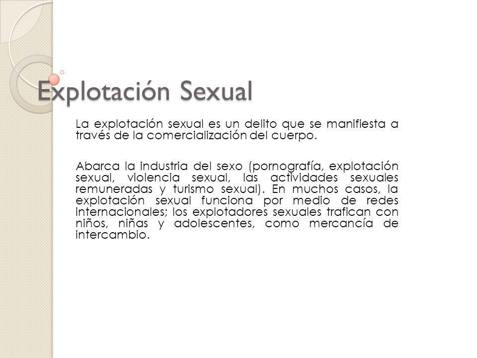 Explotación Sexual La explotación sexual es un delito que se manifiesta a través de la comercialización del cuerpo.