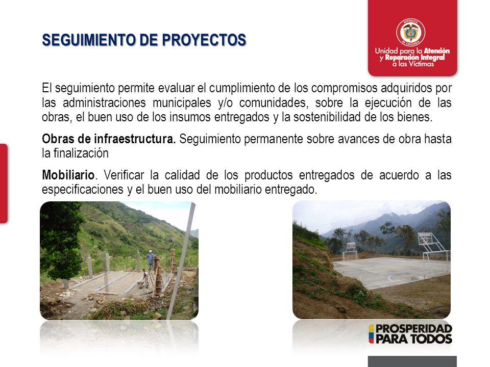 SEGUIMIENTO DE PROYECTOS El seguimiento permite evaluar el cumplimiento de los compromisos adquiridos por las administraciones municipales y/o comunidades, sobre la ejecución de las obras, el buen uso de los insumos entregados y la sostenibilidad de los bienes.