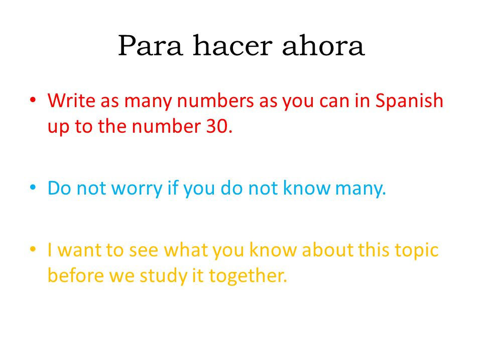 Para hacer ahora Write as many numbers as you can in Spanish up to the number 30.