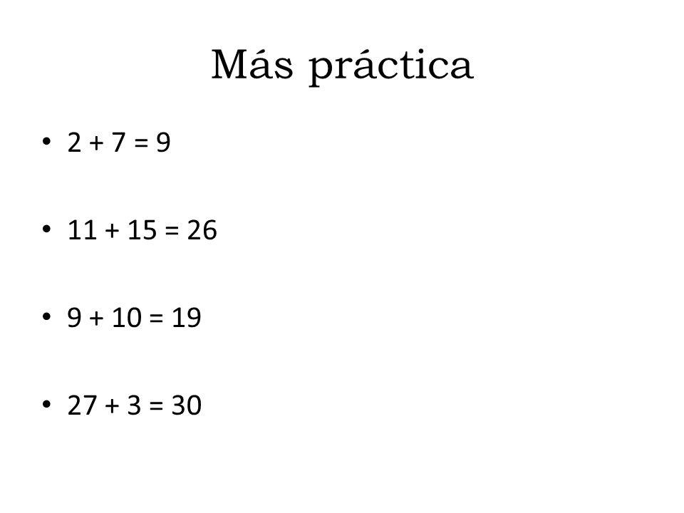 Más práctica 2 + 7 = 9 11 + 15 = 26 9 + 10 = 19 27 + 3 = 30