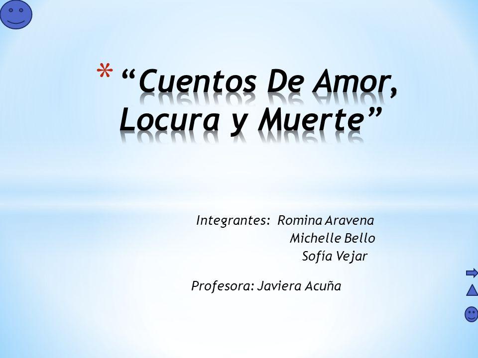 Integrantes: Romina Aravena Michelle Bello Sofía Vejar Profesora: Javiera Acuña