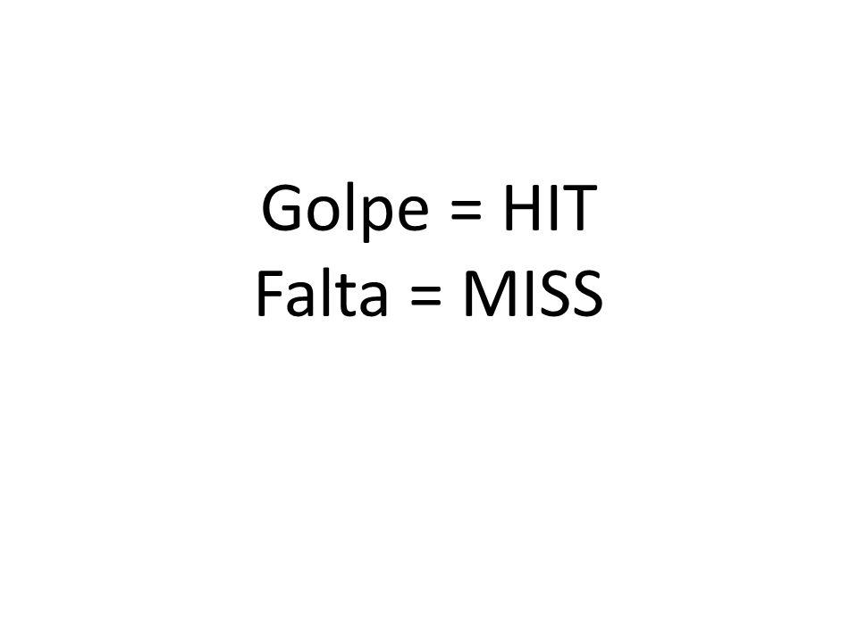 Golpe = HIT Falta = MISS