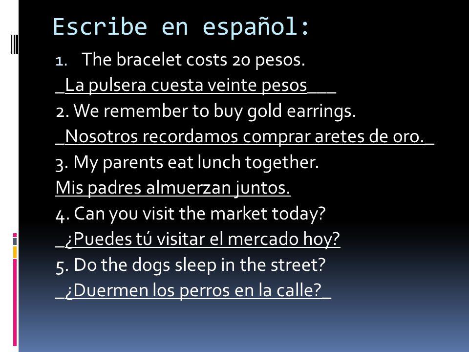 Escribe en español: 1. The bracelet costs 20 pesos.