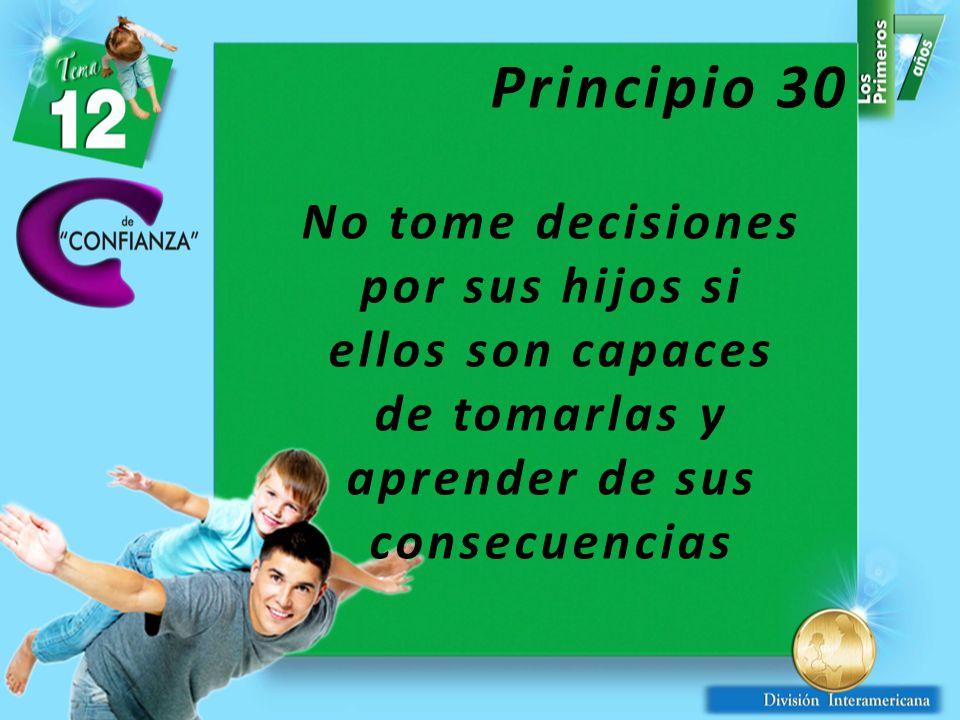Principio 30 No tome decisiones por sus hijos si ellos son capaces de tomarlas y aprender de sus consecuencias