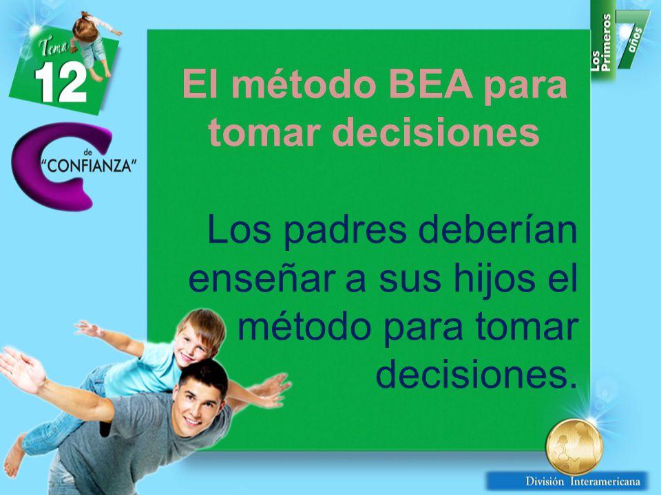 El método BEA para tomar decisiones Los padres deberían enseñar a sus hijos el método para tomar decisiones.