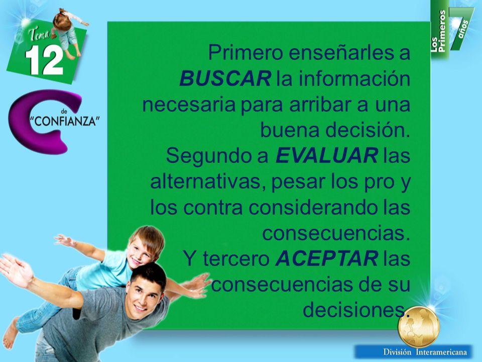 Primero enseñarles a BUSCAR la información necesaria para arribar a una buena decisión.