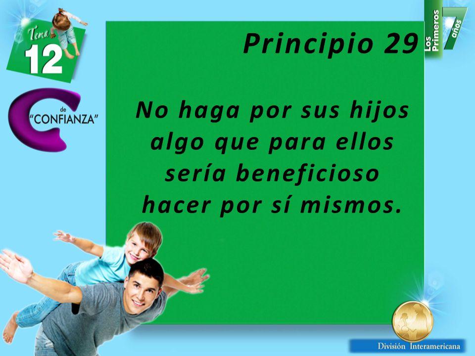 Principio 29 No haga por sus hijos algo que para ellos sería beneficioso hacer por sí mismos.