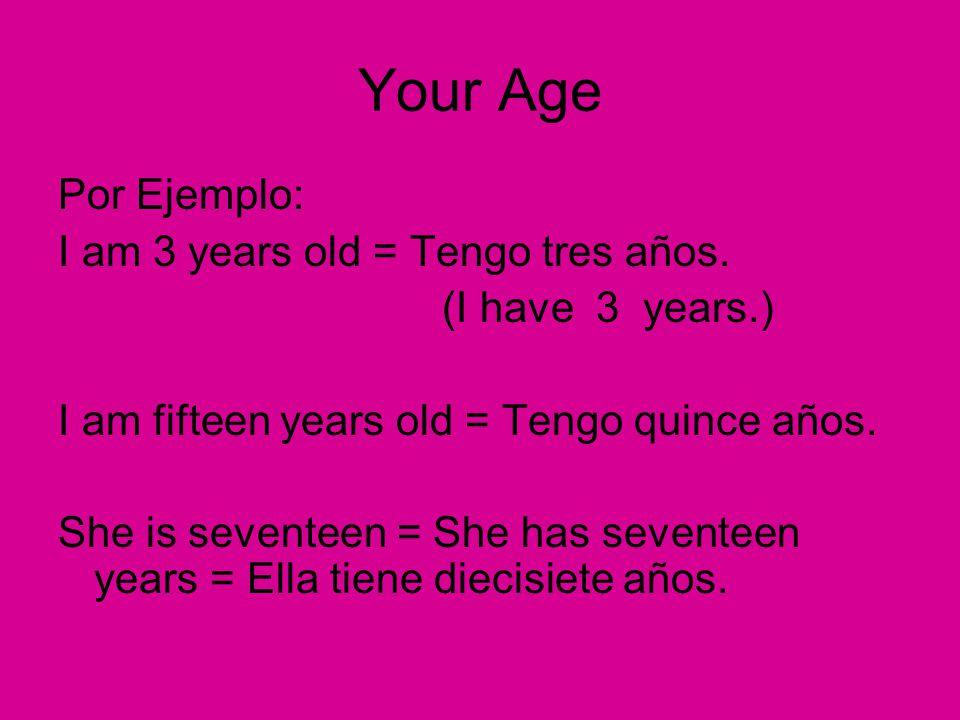 Your Age Por Ejemplo: I am 3 years old = Tengo tres años.