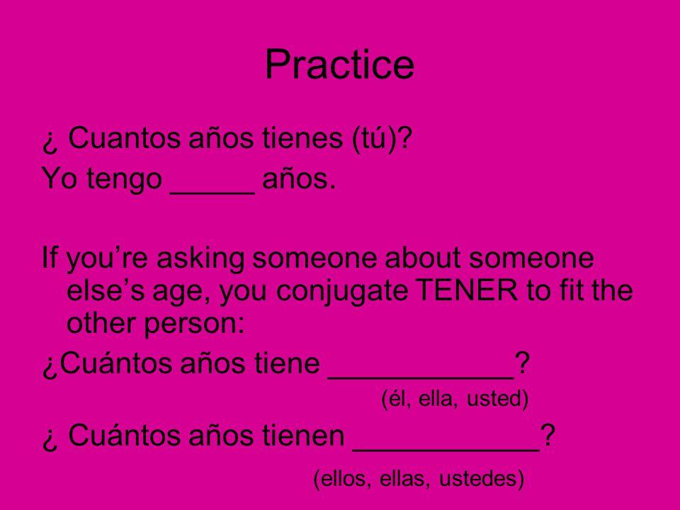 Practice ¿ Cuantos años tienes (tú). Yo tengo _____ años.