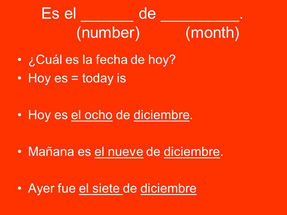 Es el ______ de _________. (number) (month) ¿Cuál es la fecha de hoy.