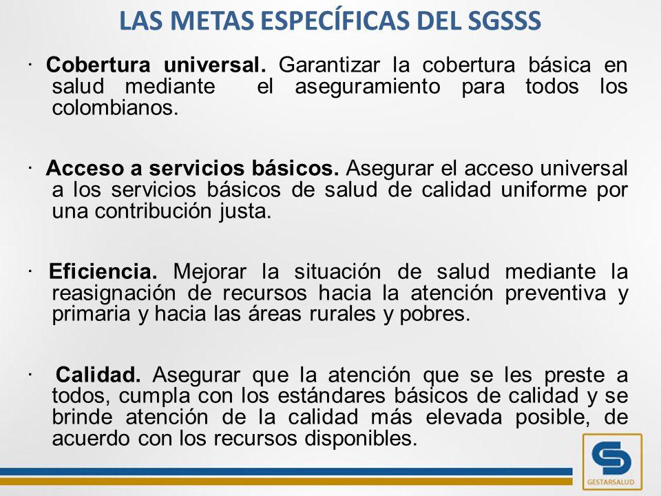 LAS METAS ESPECÍFICAS DEL SGSSS · Cobertura universal.
