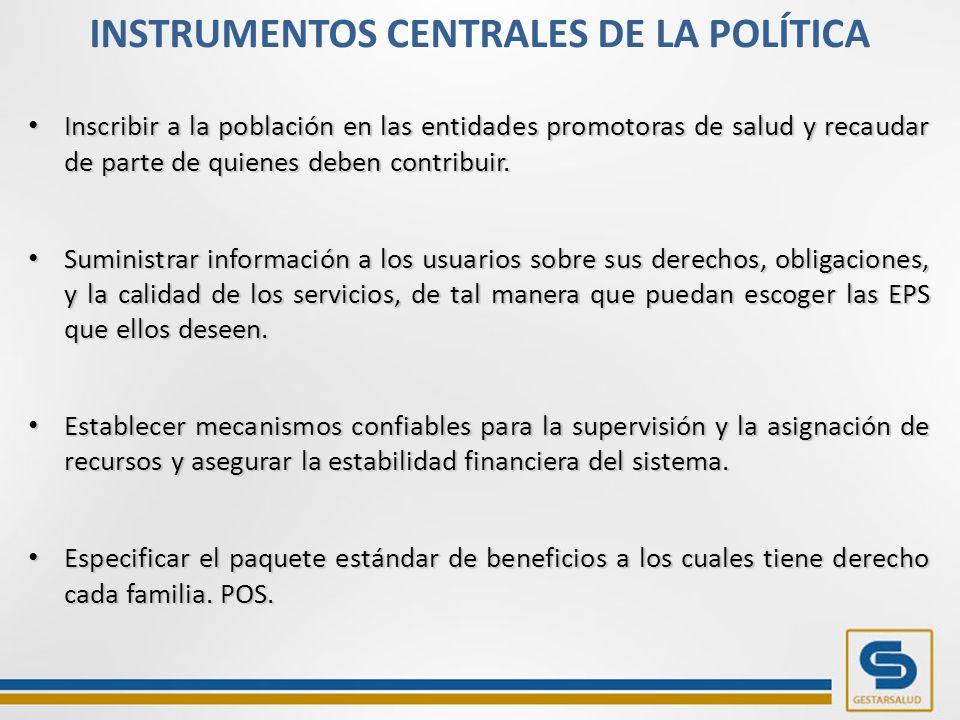 INSTRUMENTOS CENTRALES DE LA POLÍTICA Inscribir a la población en las entidades promotoras de salud y recaudar de parte de quienes deben contribuir.