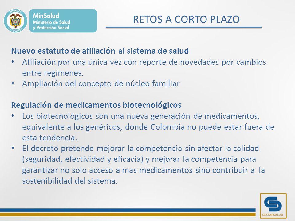 RETOS A CORTO PLAZO Nuevo estatuto de afiliación al sistema de salud Afiliación por una única vez con reporte de novedades por cambios entre regímenes.
