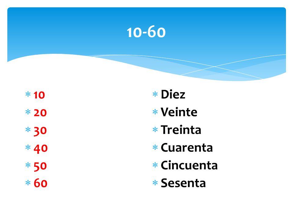 10-60  10  20  30  40  50  60  Diez  Veinte  Treinta  Cuarenta  Cincuenta  Sesenta
