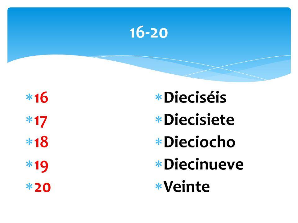 16-20  16  17  18  19  20  Dieciséis  Diecisiete  Dieciocho  Diecinueve  Veinte