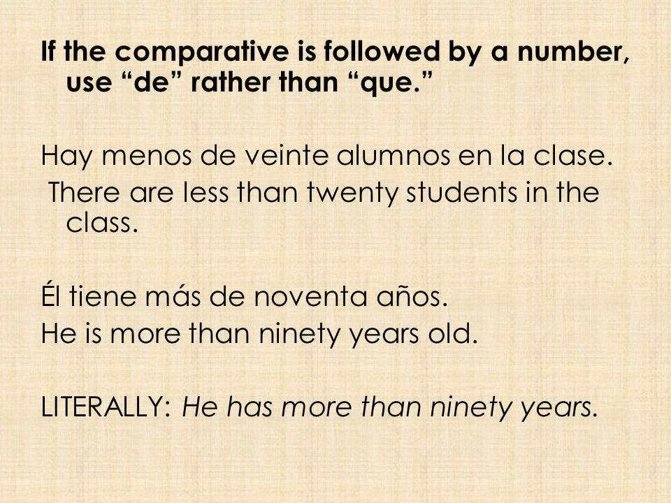 If the comparative is followed by a number, use de rather than que. Hay menos de veinte alumnos en la clase.