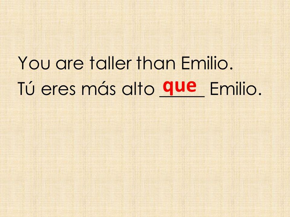 You are taller than Emilio. Tú eres más alto _____ Emilio. que