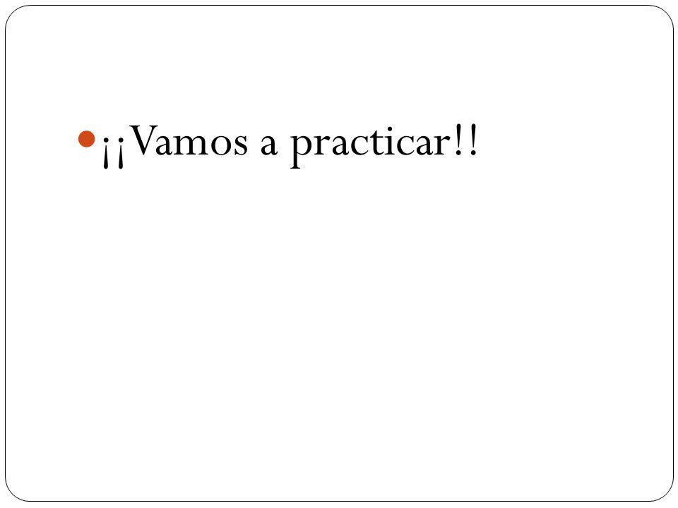¡¡Vamos a practicar!!