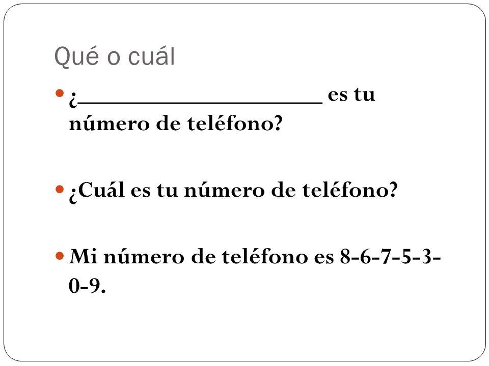 Qué o cuál ¿____________________ es tu número de teléfono.