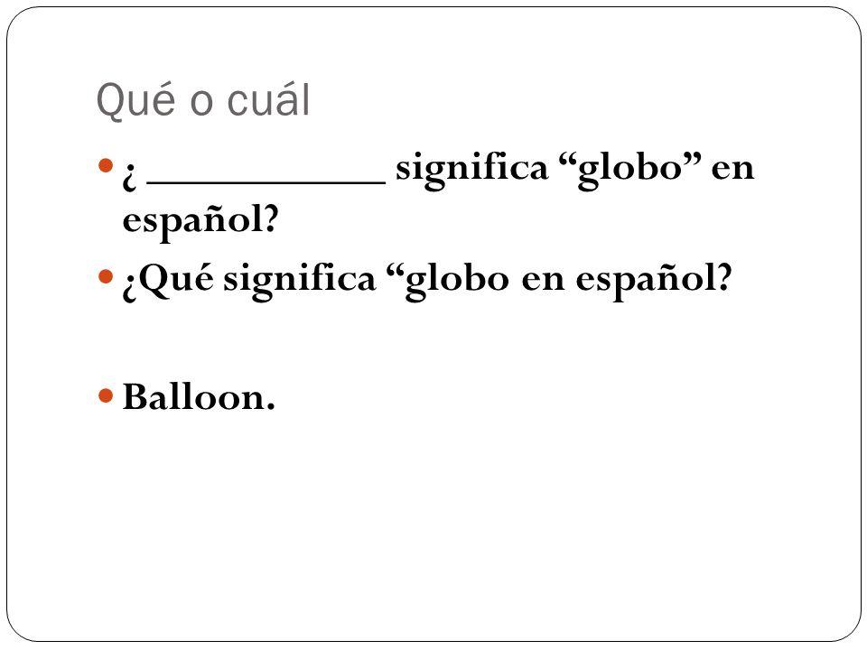 Qué o cuál ¿ ___________ significa globo en español ¿Qué significa globo en español Balloon.