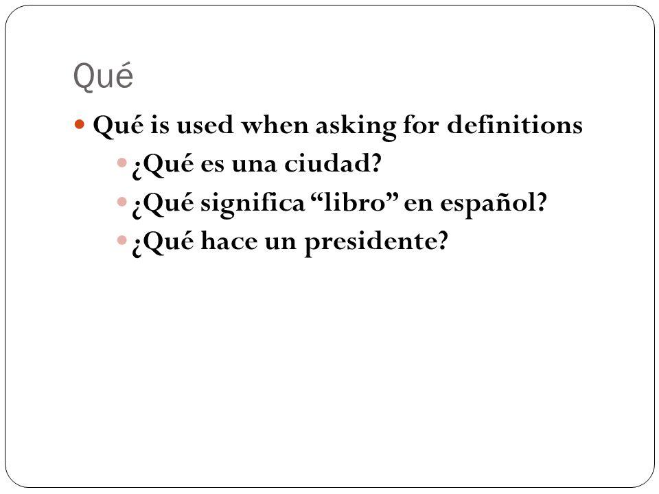 Qué Qué is used when asking for definitions ¿Qué es una ciudad.