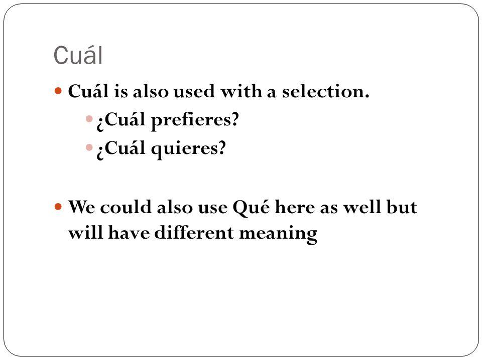 Cuál Cuál is also used with a selection. ¿Cuál prefieres.