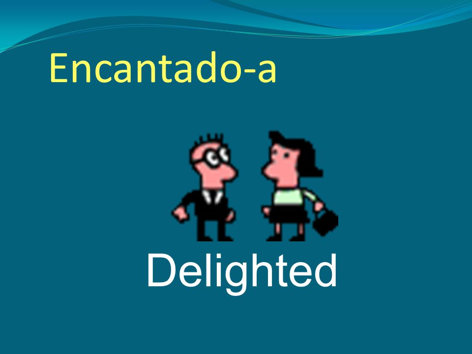 Delighted Encantado-a
