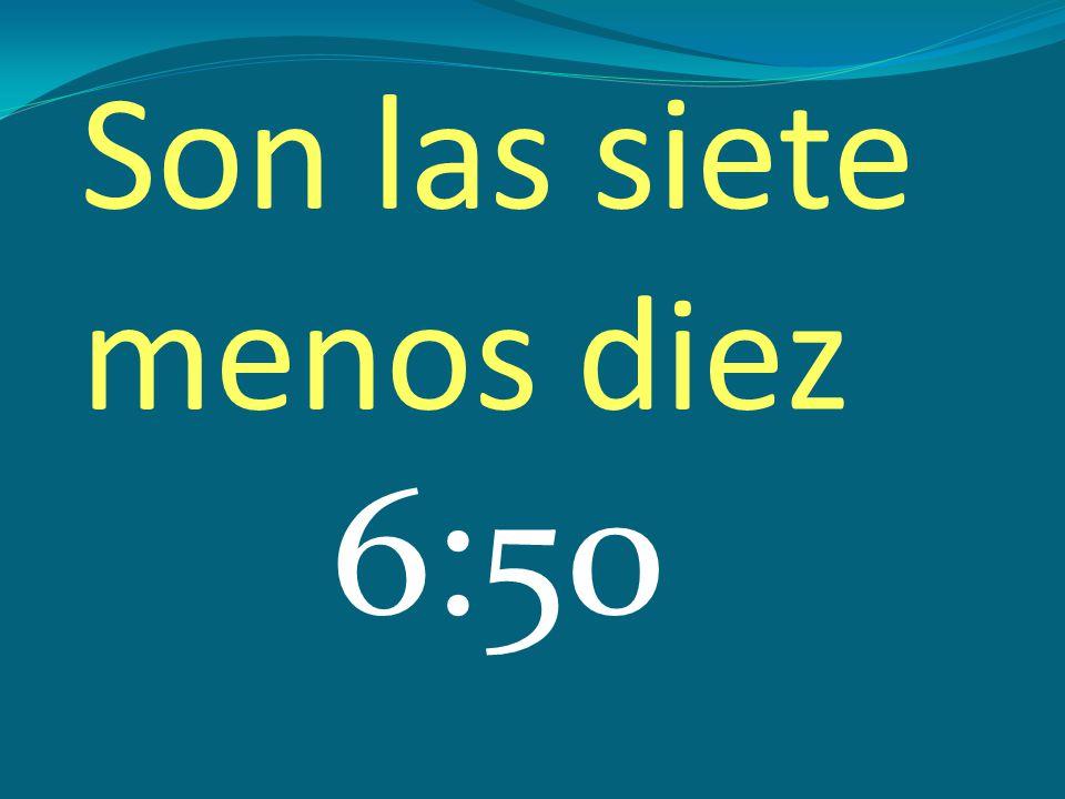 Son las siete menos diez 6:50