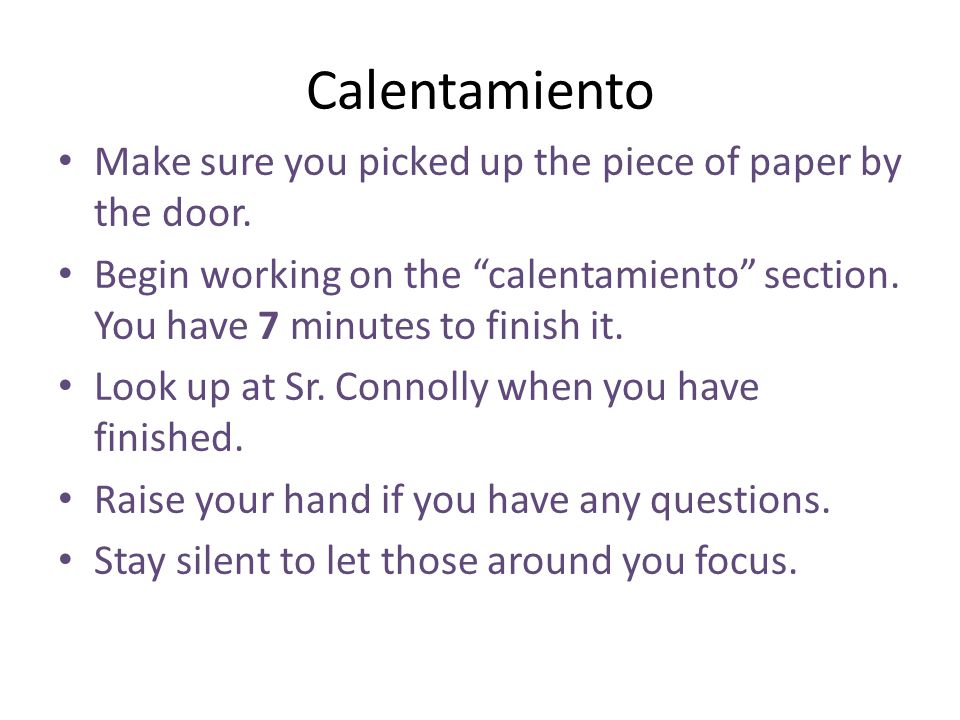 Calentamiento Make sure you picked up the piece of paper by the door.