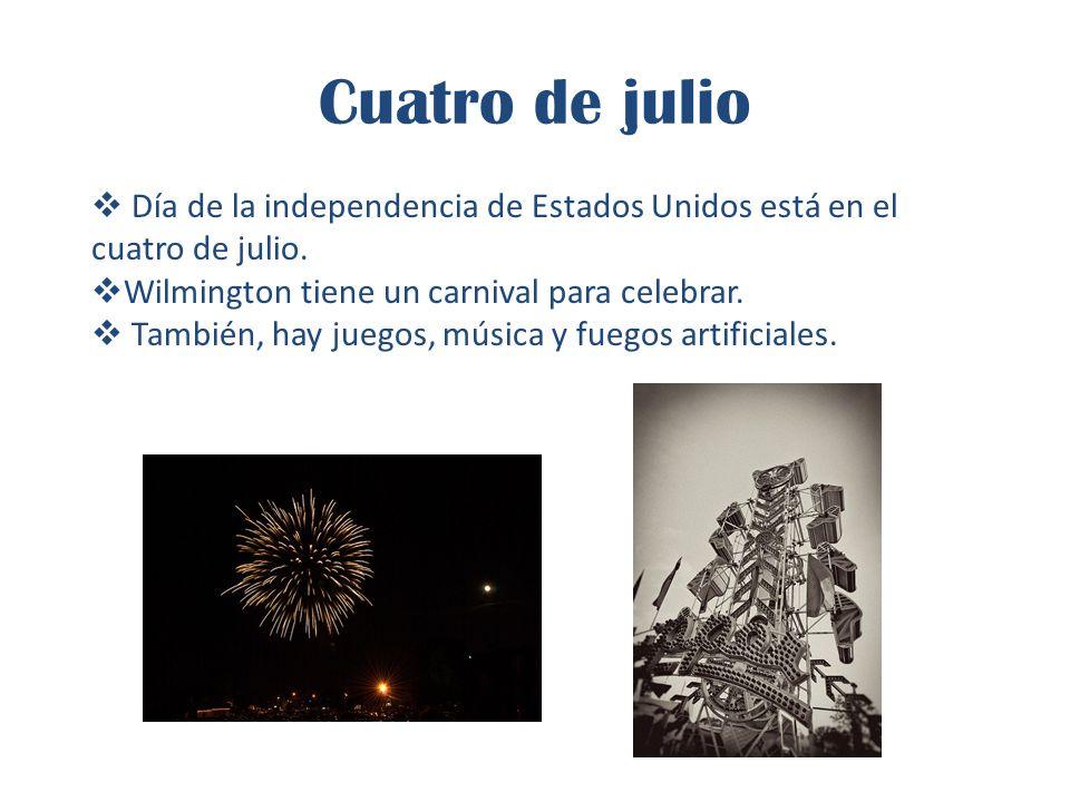 Cuatro de julio  Día de la independencia de Estados Unidos está en el cuatro de julio.