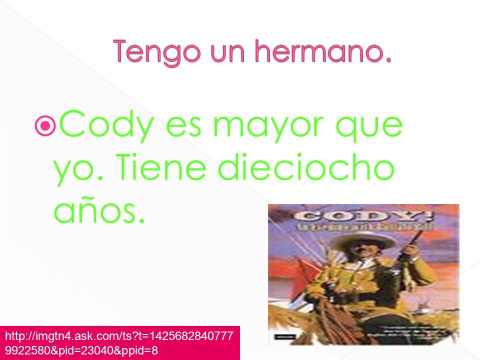  Cody es mayor que yo. Tiene dieciocho años.