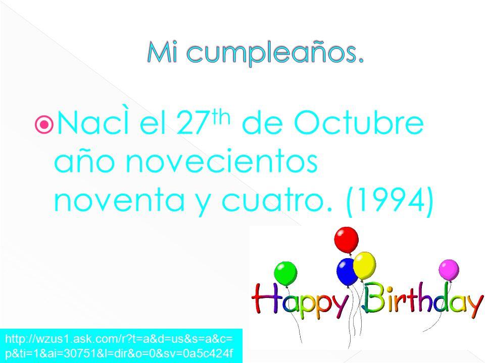  NacÌ el 27 th de Octubre año novecientos noventa y cuatro.