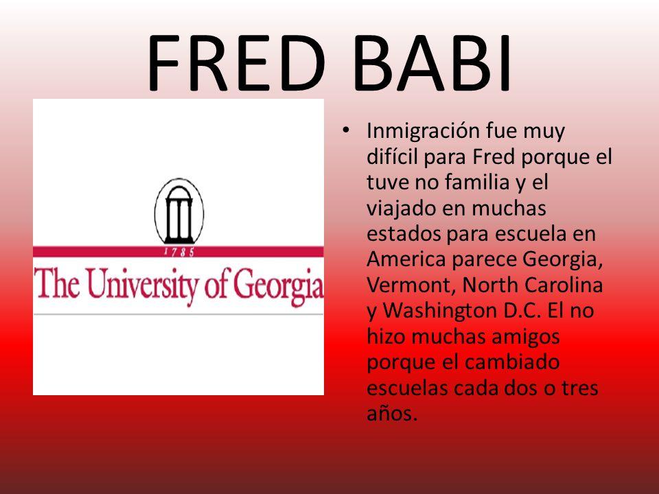 FRED BABI Inmigración fue muy difícil para Fred porque el tuve no familia y el viajado en muchas estados para escuela en America parece Georgia, Vermont, North Carolina y Washington D.C.
