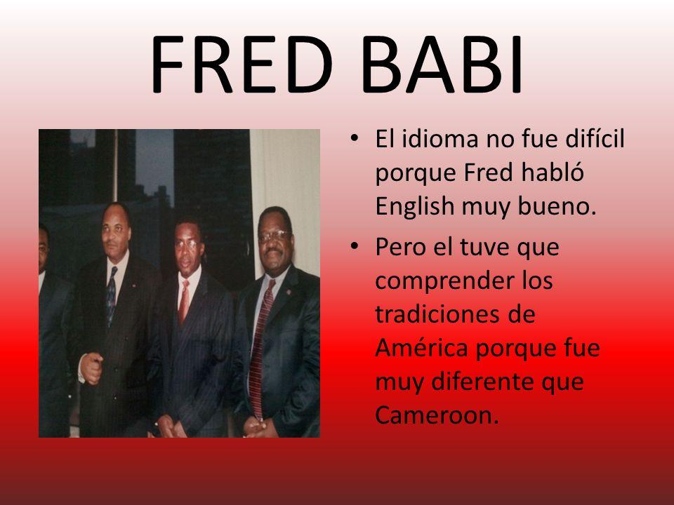 FRED BABI El idioma no fue difícil porque Fred habló English muy bueno.