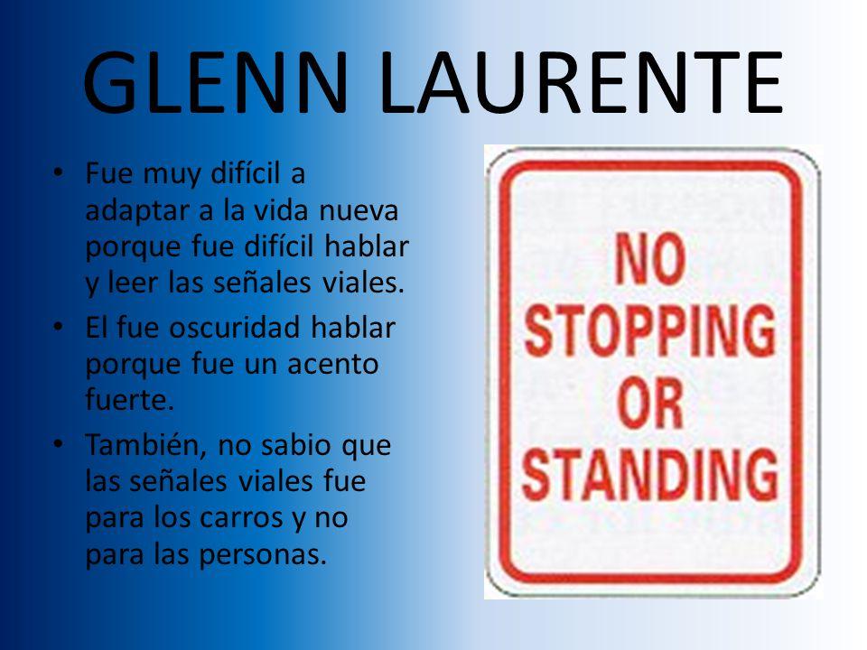 GLENN LAURENTE Fue muy difícil a adaptar a la vida nueva porque fue difícil hablar y leer las señales viales.