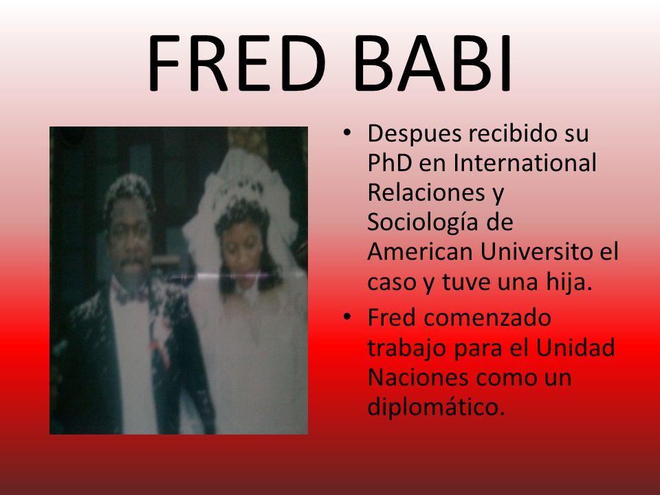 FRED BABI Despues recibido su PhD en International Relaciones y Sociología de American Universito el caso y tuve una hija.