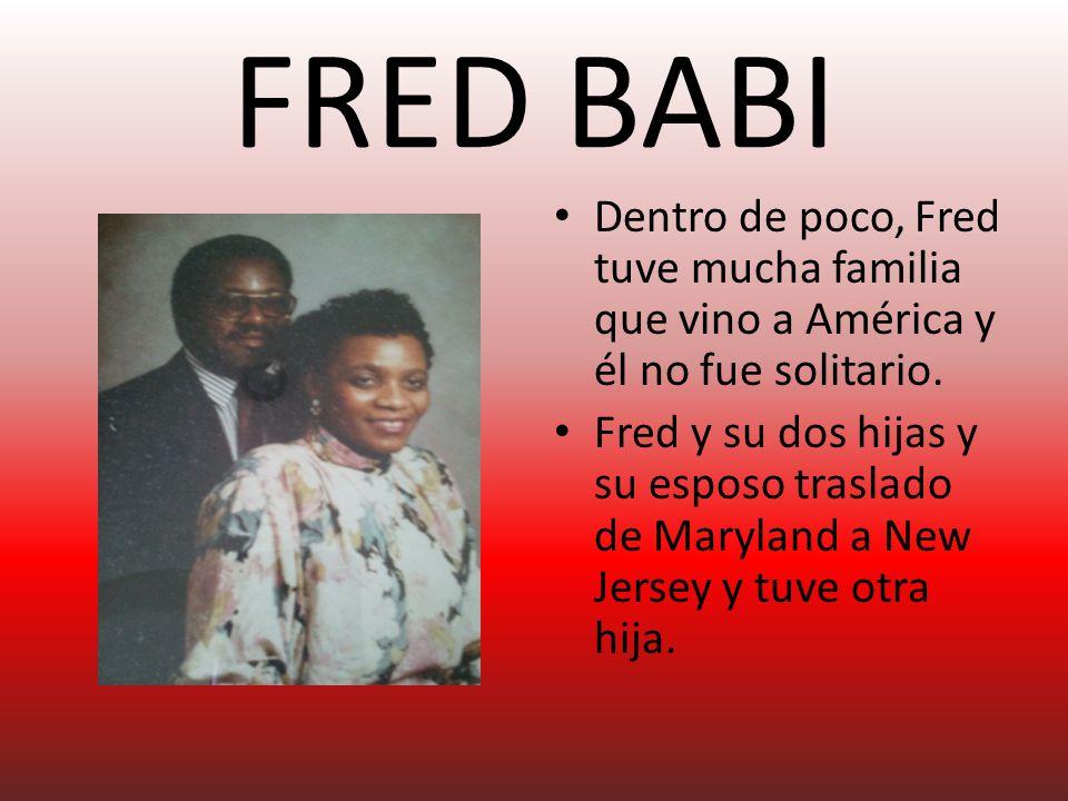 FRED BABI Dentro de poco, Fred tuve mucha familia que vino a América y él no fue solitario.