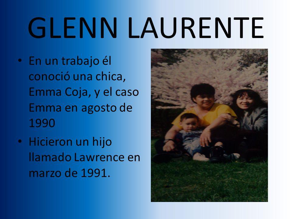 GLENN LAURENTE En un trabajo él conoció una chica, Emma Coja, y el caso Emma en agosto de 1990 Hicieron un hijo llamado Lawrence en marzo de 1991.