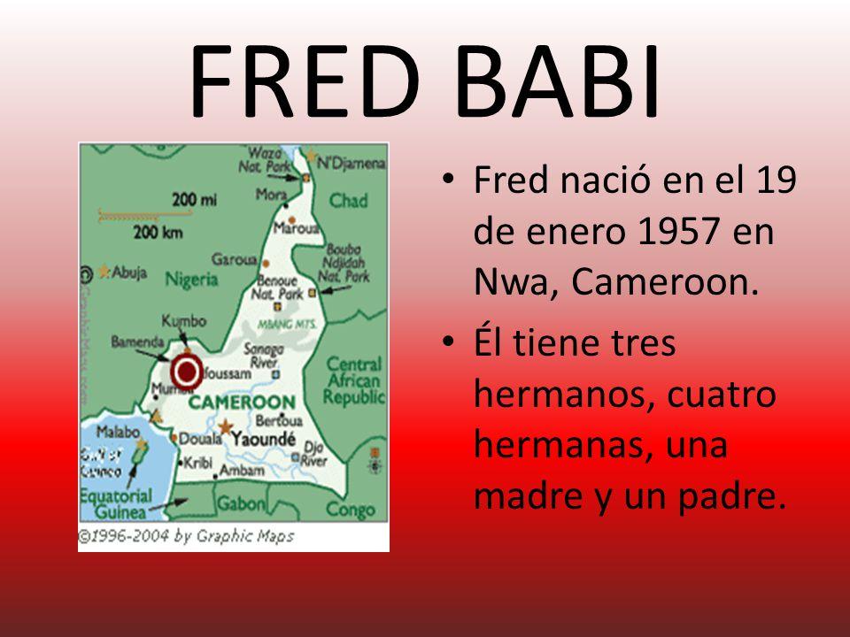 FRED BABI Fred nació en el 19 de enero 1957 en Nwa, Cameroon.