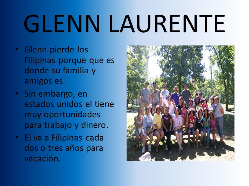 GLENN LAURENTE Glenn pierde los Filipinas porque que es donde su familia y amigos es.