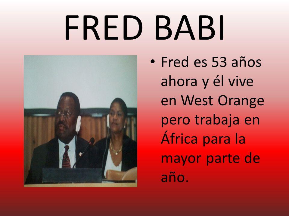 FRED BABI Fred es 53 años ahora y él vive en West Orange pero trabaja en África para la mayor parte de año.
